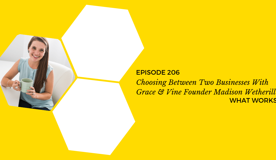 EP 206: Choosing Between Two Businesses With Grace & Vine Founder Madison Wetherill