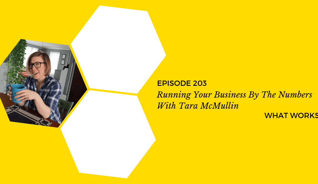 EP 203: Running Your Business By The Numbers With Tara McMullin