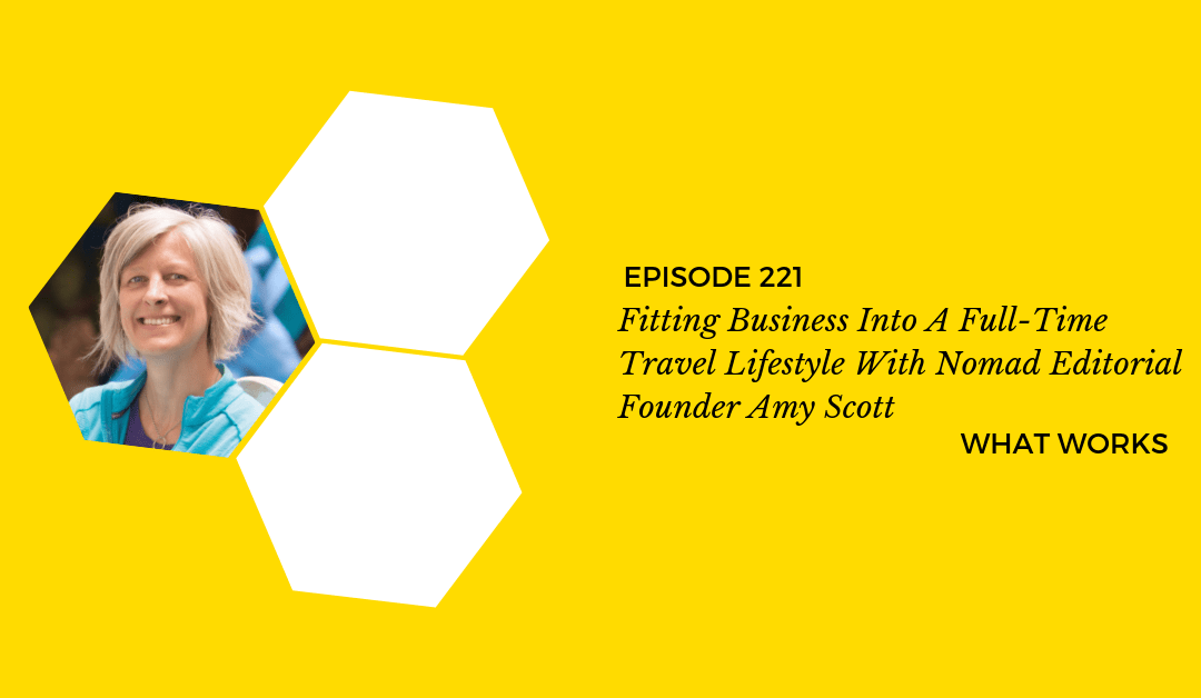 EP 221: Fitting Business Into A Full-Time Travel Lifestyle With Amy Scott
