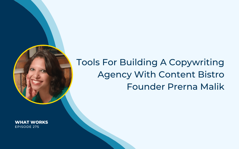 EP 275: Tools For Building A Copywriting Agency With Content Bistro Founder Prerna Malik
