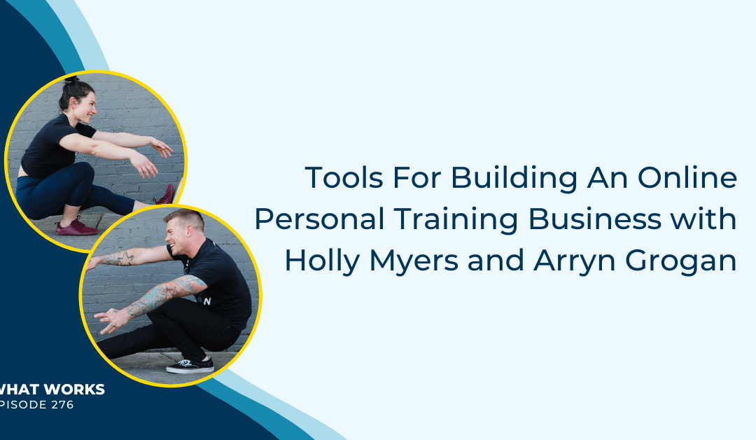 EP 276: Tools For Building An Online Personal Training Business With Holly Myers and Arryn Grogan From Lift With Holly & Arryn