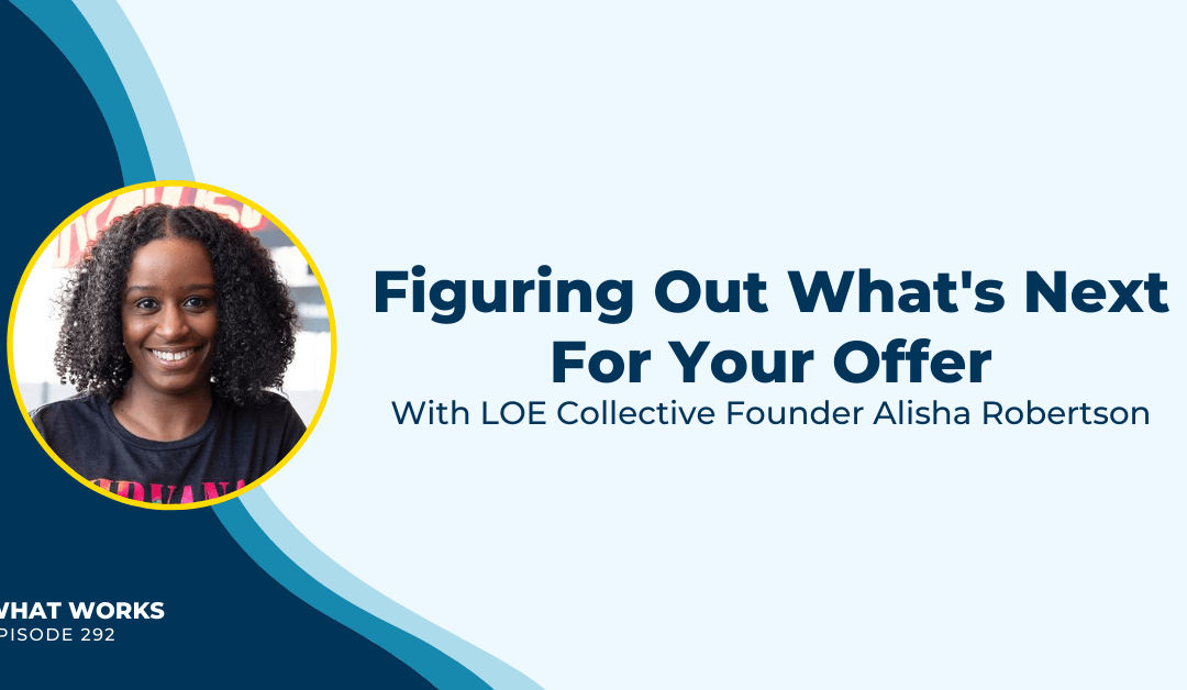 EP 292: Figuring Out What's Next For Your Offer With LOE Collective Founder Alisha Robertson