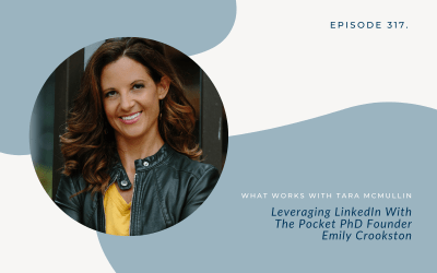 EP 317: Leveraging LinkedIn With The Pocket PhD Founder Emily Crookston