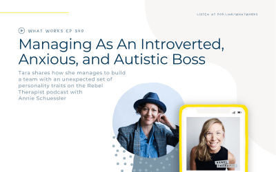 EP 340: Managing As An Introverted, Anxious, and Autistic Boss: Tara's Interview On The Rebel Therapist With Annie Schuessler