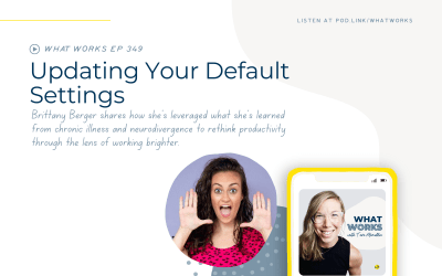 EP 349: Updating Your Default Settings With Work Brighter Founder Brittany Berger