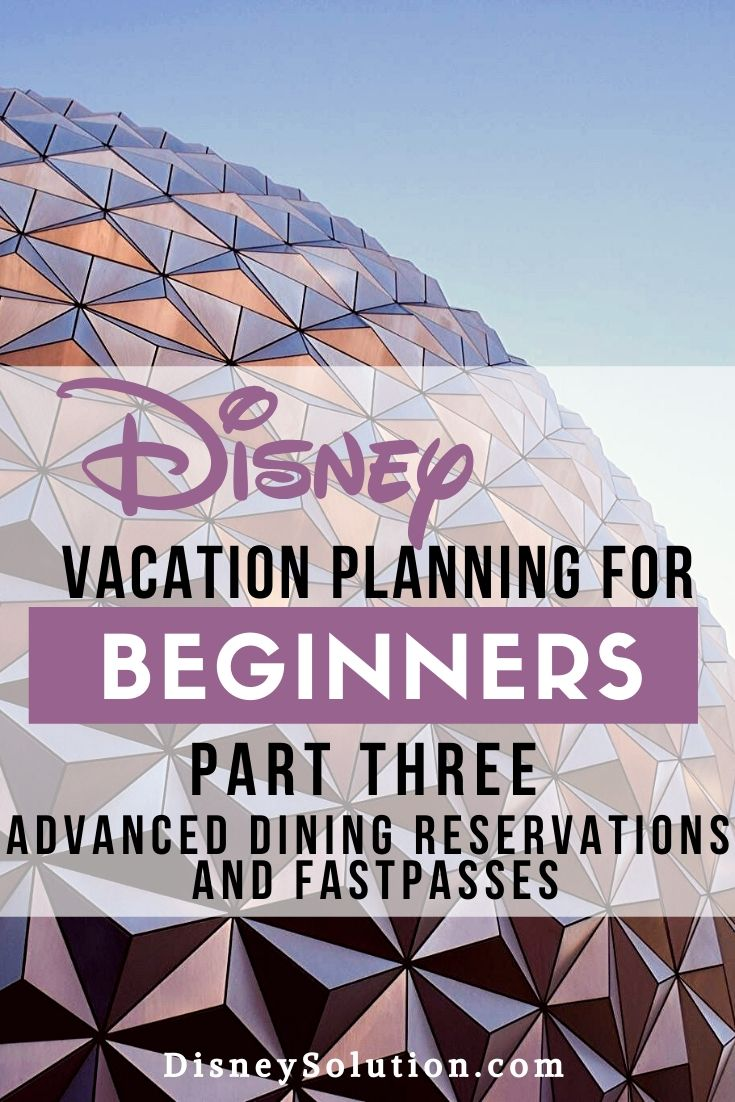 Disney Vacation Planning For Beginners - Advanced Dining Reservations and FastPasses