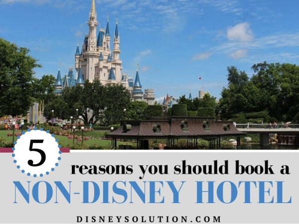 5 Reasons You Should Book A Non-Disney Hotel