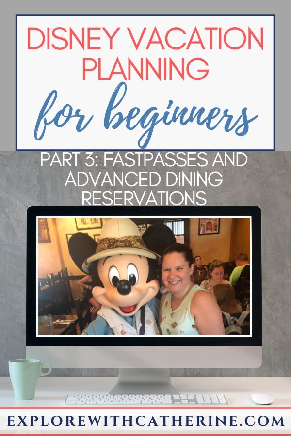 Disney Vacation Planning for Beginners - Part 3 - Fastpasses and Advanced Dining Reservations