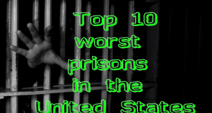 Top 10 worst prisons in the United States