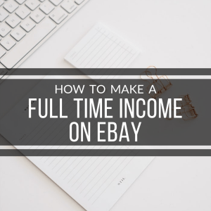 How to Make a Full Time Income on eBay | www.exploringlifesbeauty.com | eBay Selling Tips & Lifestyle Blog