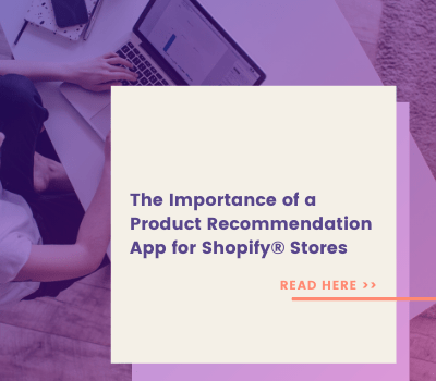 The Importance of a Product Recommendation App for Shopify® Stores
