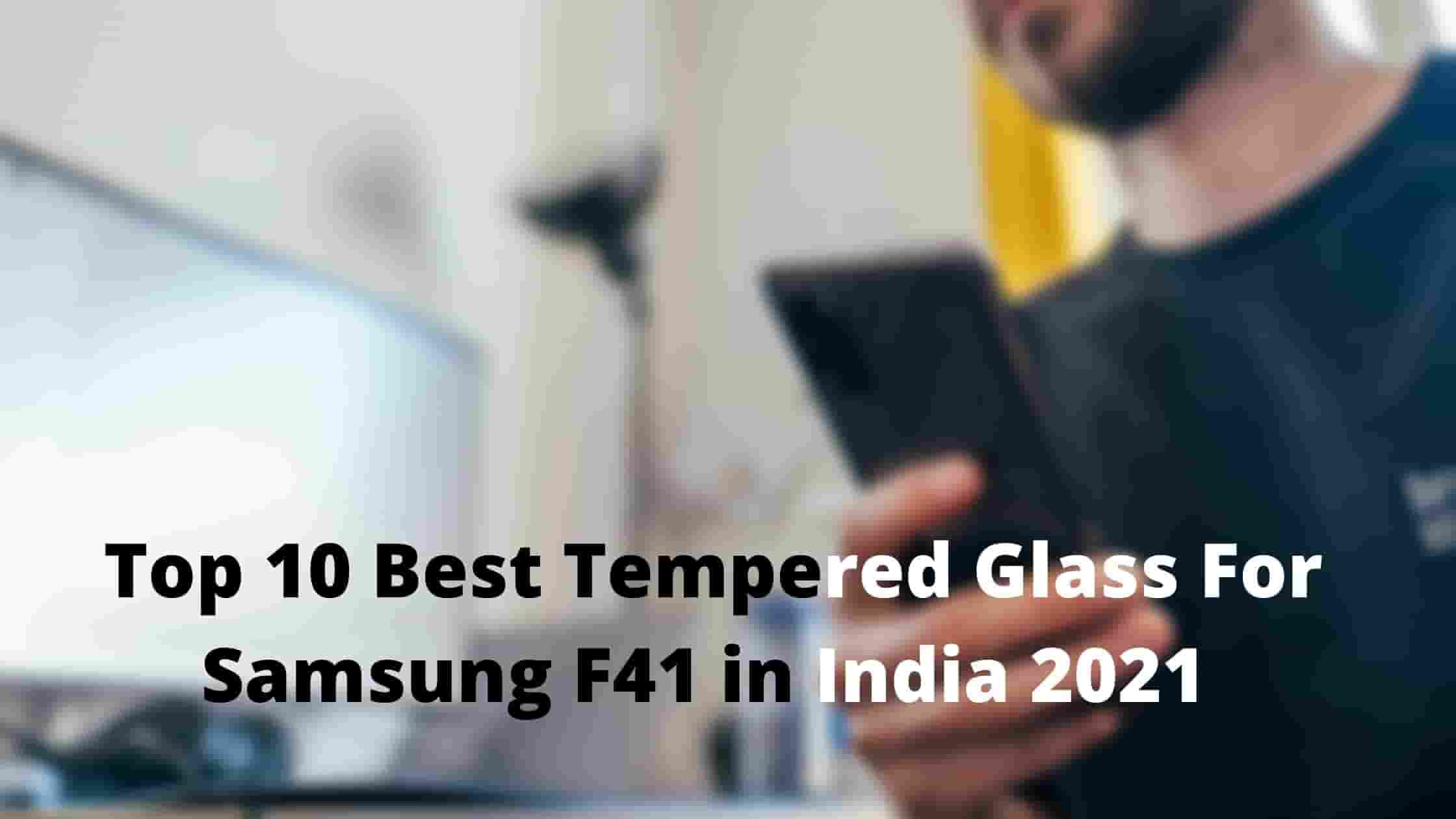Now Top 10 Best Tempered Glass For Samsung F41 in India 2021 [Bengali]