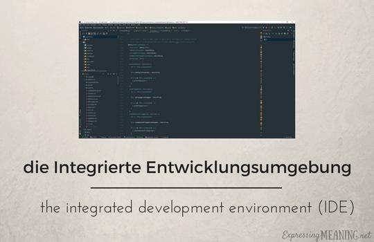 Die Integrierte Entwicklungsumgebung - the IDE