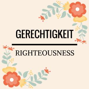 Gerechtigkeit - Righteousness