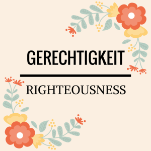 Gerechtigkeit - Righteousness