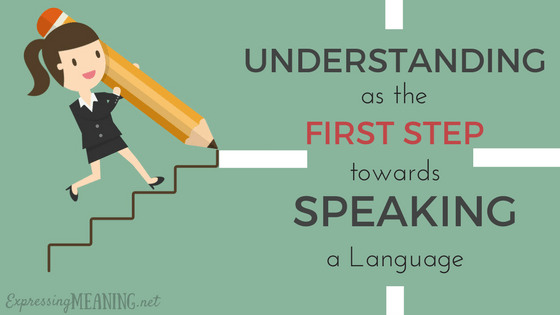 Understanding as the First Step towards Speaking a Language