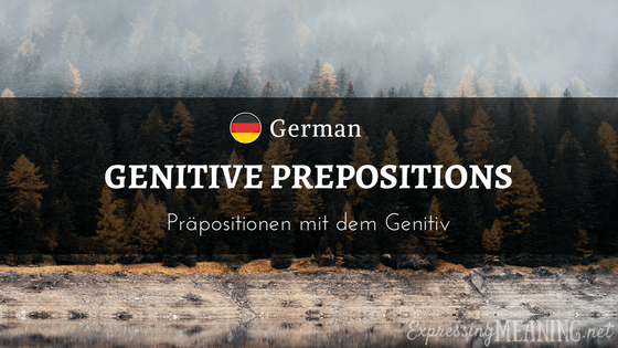 German Genitive Prepositions - Präpositionen mit dem Genitiv