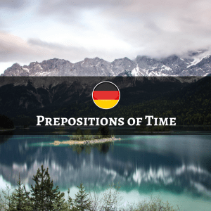 German Prepositions of Time - Temporale Präpositionen