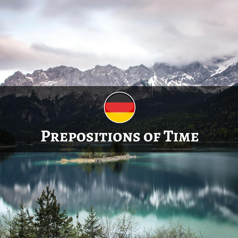 German Prepositions of Time – Temporale Präpositionen