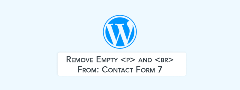 How to Remove Empty 'P' and 'BR' Tags from Contact Form 7 (WordPress) image