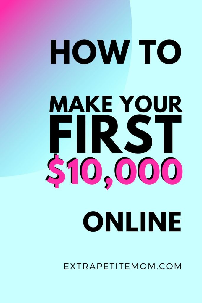 How To Make Your First $10,000 Online As A SAHM