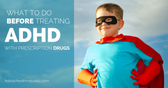 What-To-Do-Before-Treating-ADHD-With-Presrciption-Drugs-holistichealthnaturally.com_-826x432