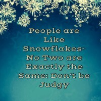 People are like Snowflakes- No Two are Exactly The Same: Don't be Judgy