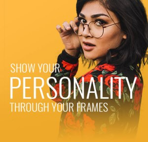 Show Your Personality Through Your Frames - Eye Glasses