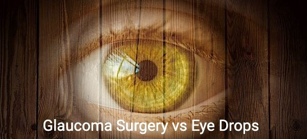 Glaucoma Surgery vs Eye Drops