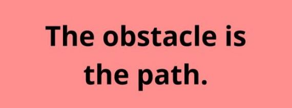 Obstacle is the path