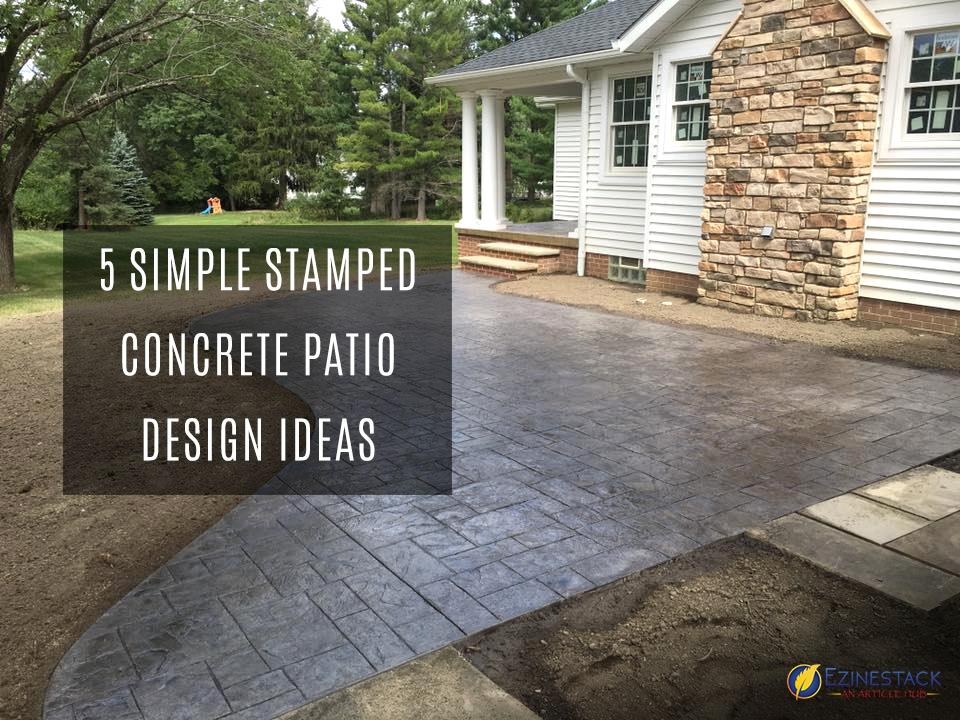 5 Simple Stamped Concrete Patio Design Ideas | Ezinestack on Pavestone Patio Ideas  id=18825