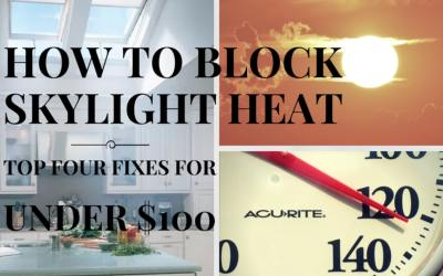How To Block Skylight Heat – Top Four Fixes For Under $100