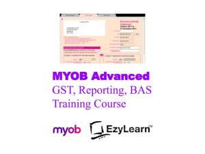 MYOB Advanced Certificate Training Course - GST, Financial Reports & BAS - EzyLearn