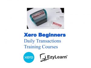 Xero Beginners Certificate Training Short Course - Daily Transactions - EzyLearn