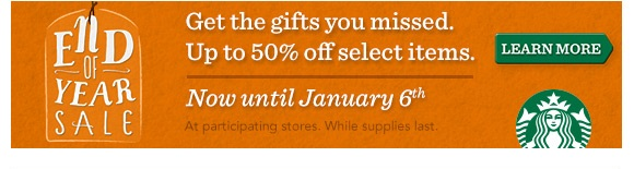 End of Year Sale. Get the gifts you missed. Up to 50% off select items. Now until January 6th. At participating stores. While supplies last.