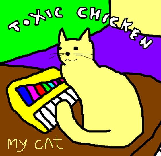 Toxic Chicken - My Cat