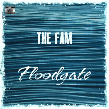 The Fam - Floodgate