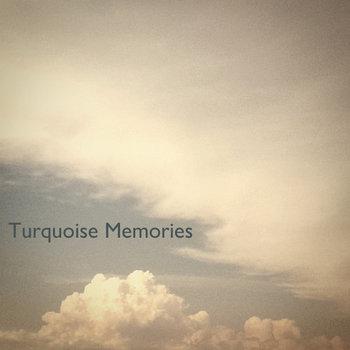 Turquoise Memories - Turquoise Memories