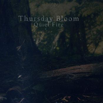 Thursday Bloom - Quiet Fire