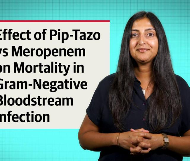 Effect Of Piperacillin Tazobactam Vs Meropenem On 30 Day Mortality For Patients With E Coli Or Klebsiella Pneumoniae Bloodstream Infection And Ceftriaxone