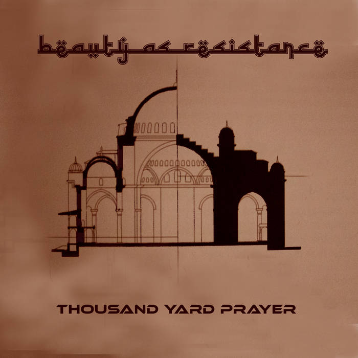 Thousand Yard Prayer  – Beauty As Resistance