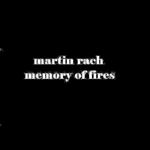 martin rach – Memory of Fires