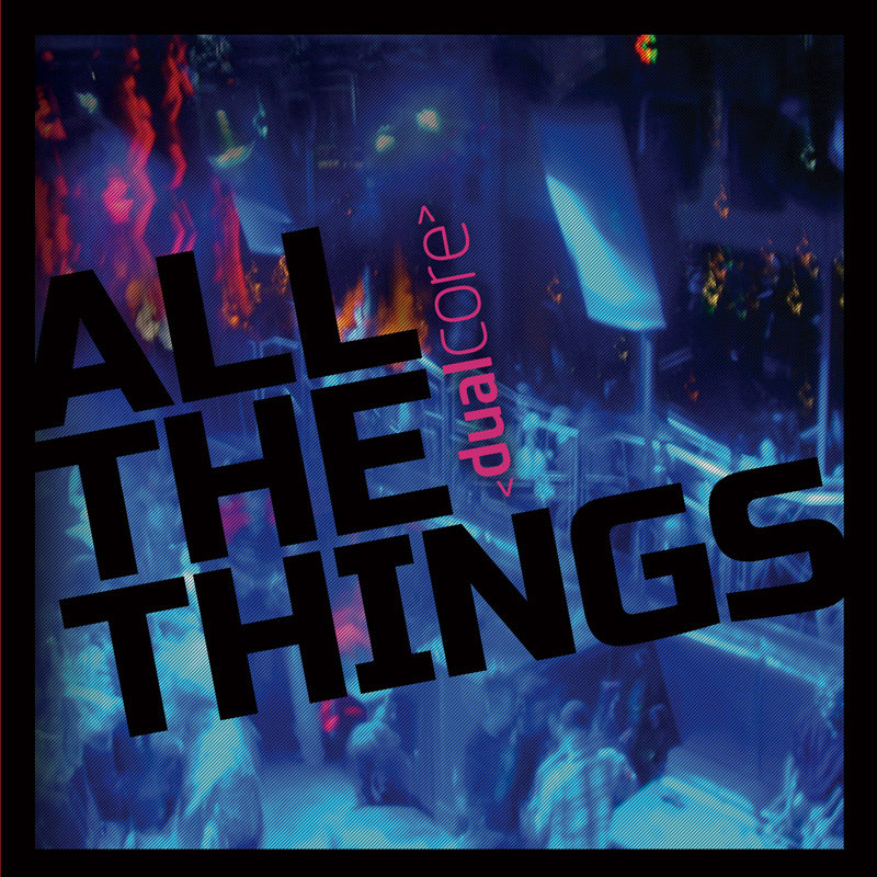 Dual Core – All the Things