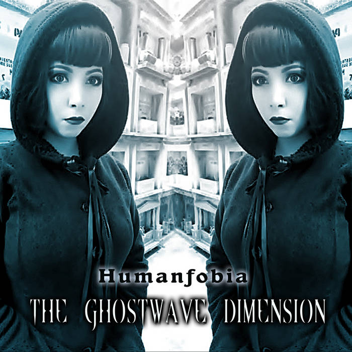 Humanfobia – The Ghostwave Dimension