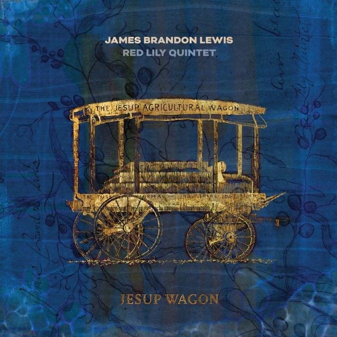 Jesup Wagon   James Brandon Lewis / Red Lily Quintet   James Brandon Lewis