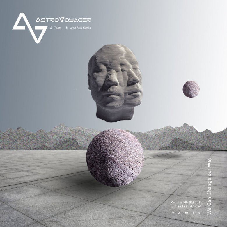 We Can Change Our Way - Charlie Atom Remix   AstroVoyager