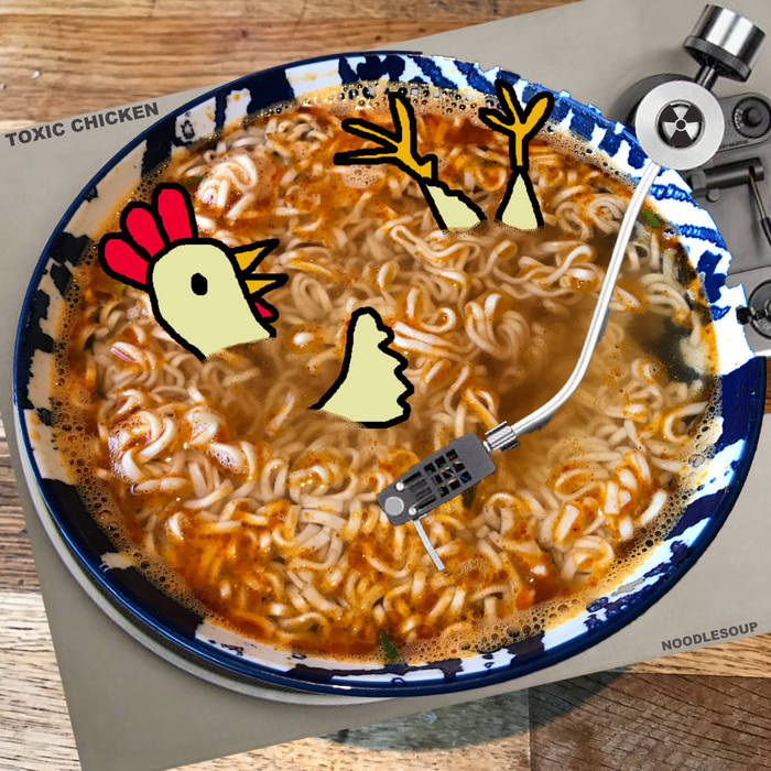 Toxic Chicken – Noodle Soup