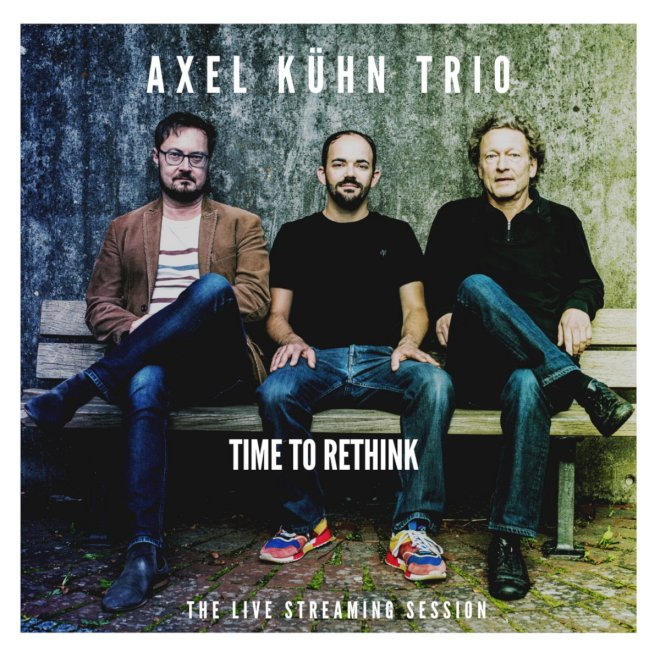 TIME TO RETHINK | Axel Kühn Trio | Axel Kühn