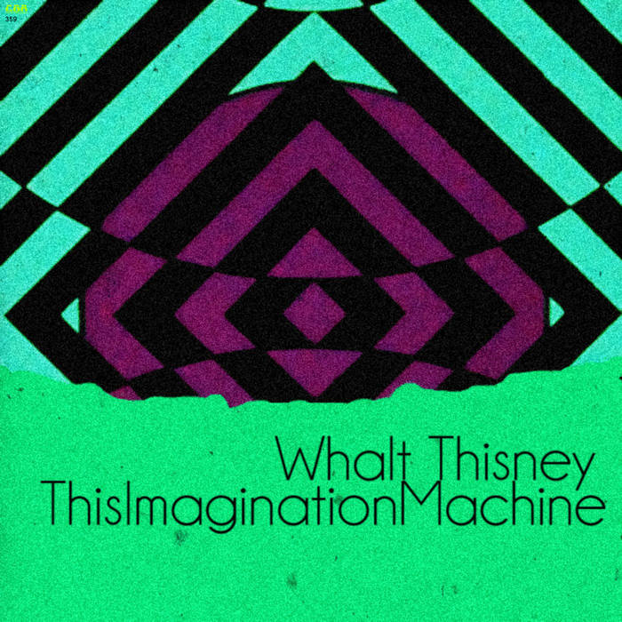 Whalt Thisney – This Imagination Machine