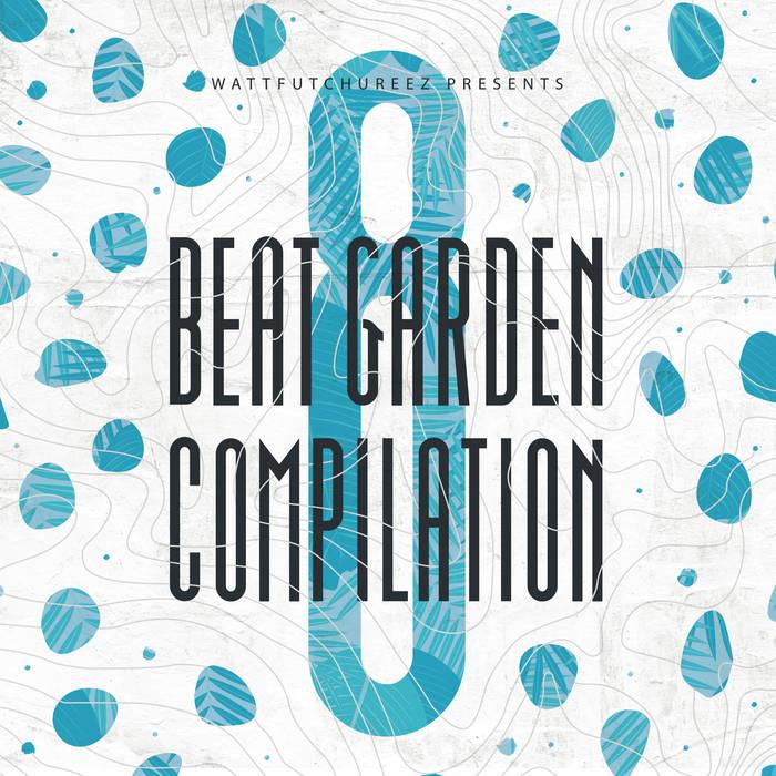 Various Artists – Wattfutchureez presents Beat Garden Compilation 8